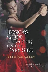 Jessica's Guide to Dating on the Dark Side by Beth Fantaskey