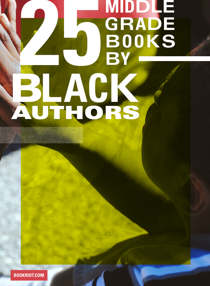 25 Fantastic Middle Grade Books By Black Authors Book Riot
