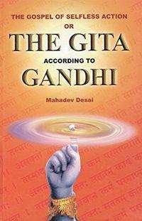 The Gospel of Selfless Action by Mahatma Gandhi