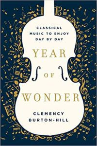 Year Of Wonder: Classical Music To Enjoy Day By Day by Clemency Burton-Hill