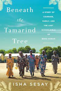 Beneath the Tamarind Tree: A Story of Courage, Family, and the Lost Schoolgirls of Boko Haram by Isha Sesay book cover - books to read this summer