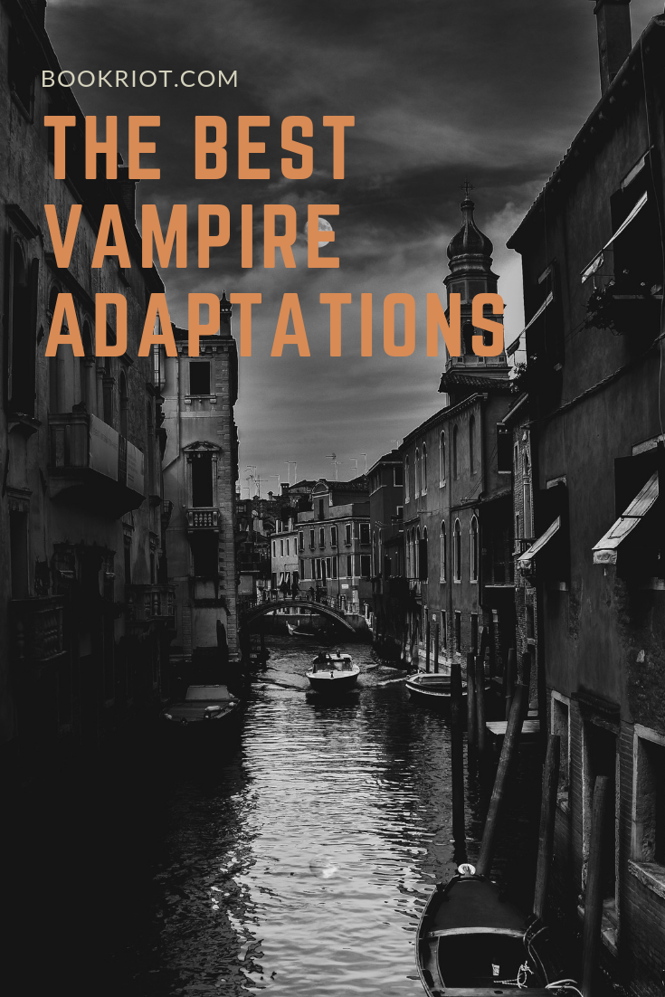 Which adaptations are the best vampire adaptations? We've got the answers. book lists | adaptations | vampire stories | stories about vampires
