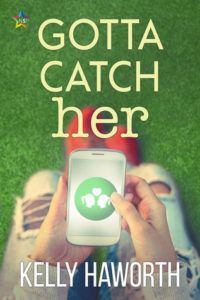 cover of Gotta Catch Her by Kelly Haworth