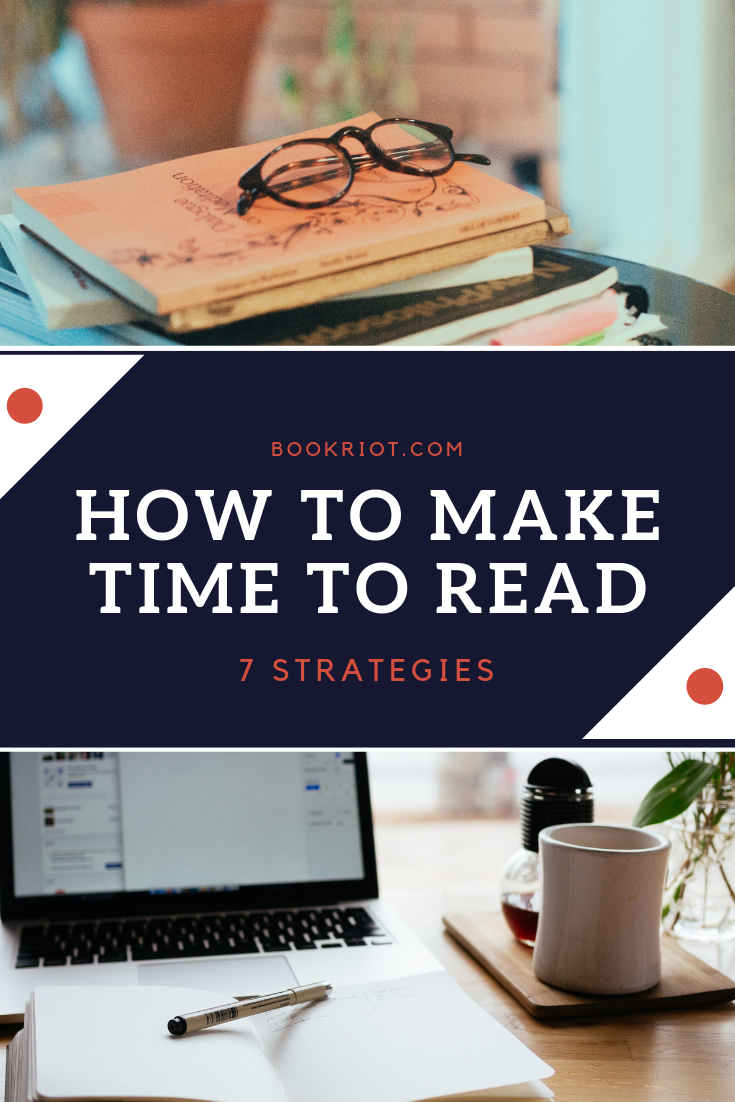 Want to add more reading time to your day? Here are 7 strategies for finding time to read. reading habits | book habits | how to find time to read | how to make time to read