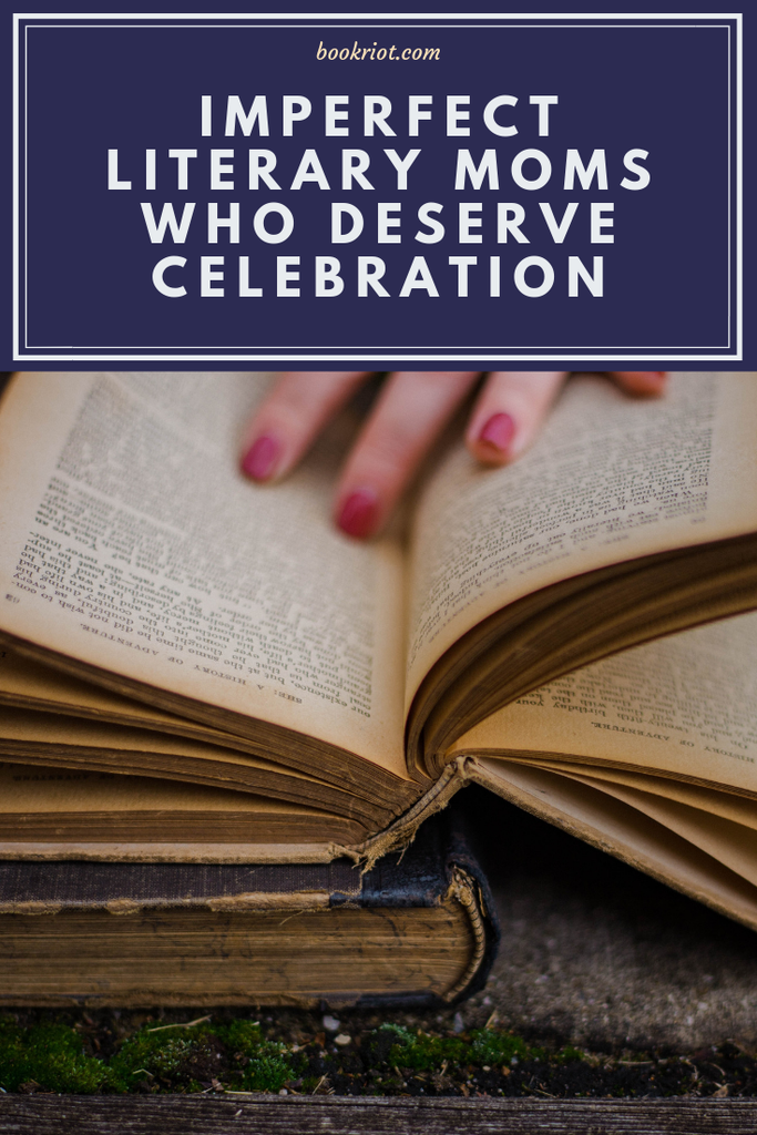 They might be far from perfect, but we love these literary moms anyway. book lists | literary parents | literary moms | moms in fiction
