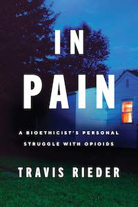 In Pain: A Bioethicist's Personal Struggle with Opioids by Travis Rieder book cover