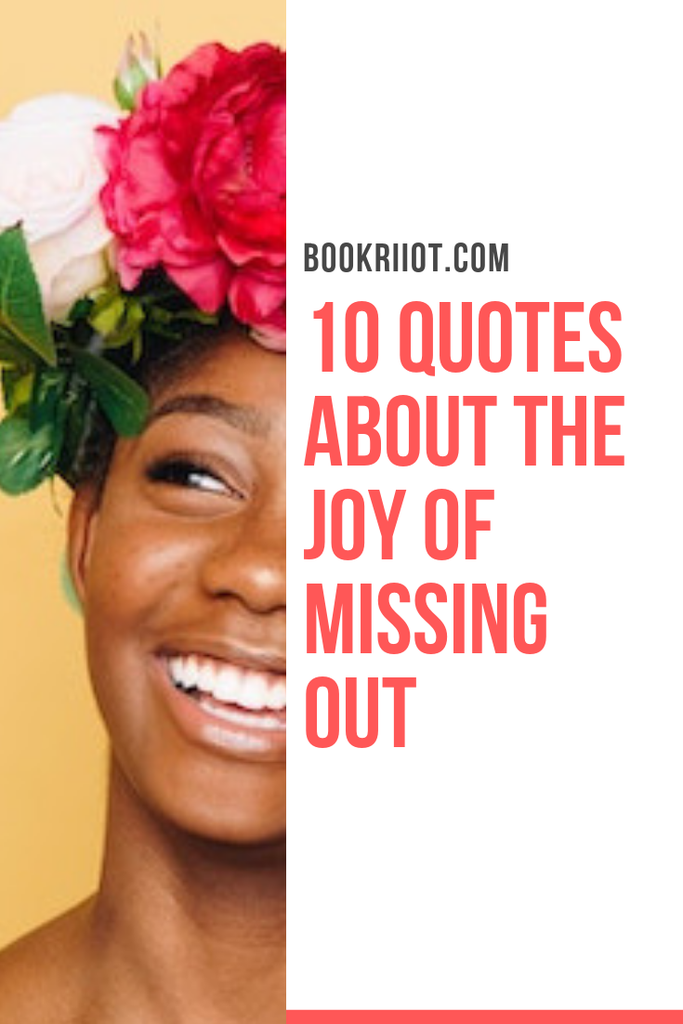 Sometimes JOMO is the best. Here are 10 literary quotes that celebrate missing out. quotes   jomo quotes   quotes about missing out   literary quotes   quote lists