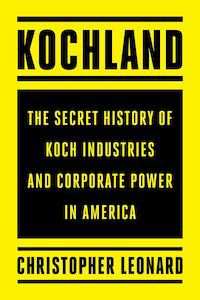 Kochland: The Secret History of the Koch Industries and Corporate Power in America by Christopher Leonard book cover - books to read this summer