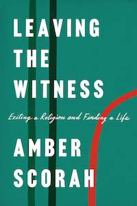 Leaving the Witness: Exiting a Religion and Finding a Life by Amber Scorah book cover - best books to read this summer