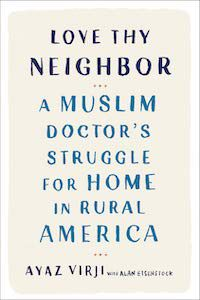Love Thy Neighbor: A Muslim Doctor's Struggle for Home in Rural America by Ayaz Virji, M.D. book cover