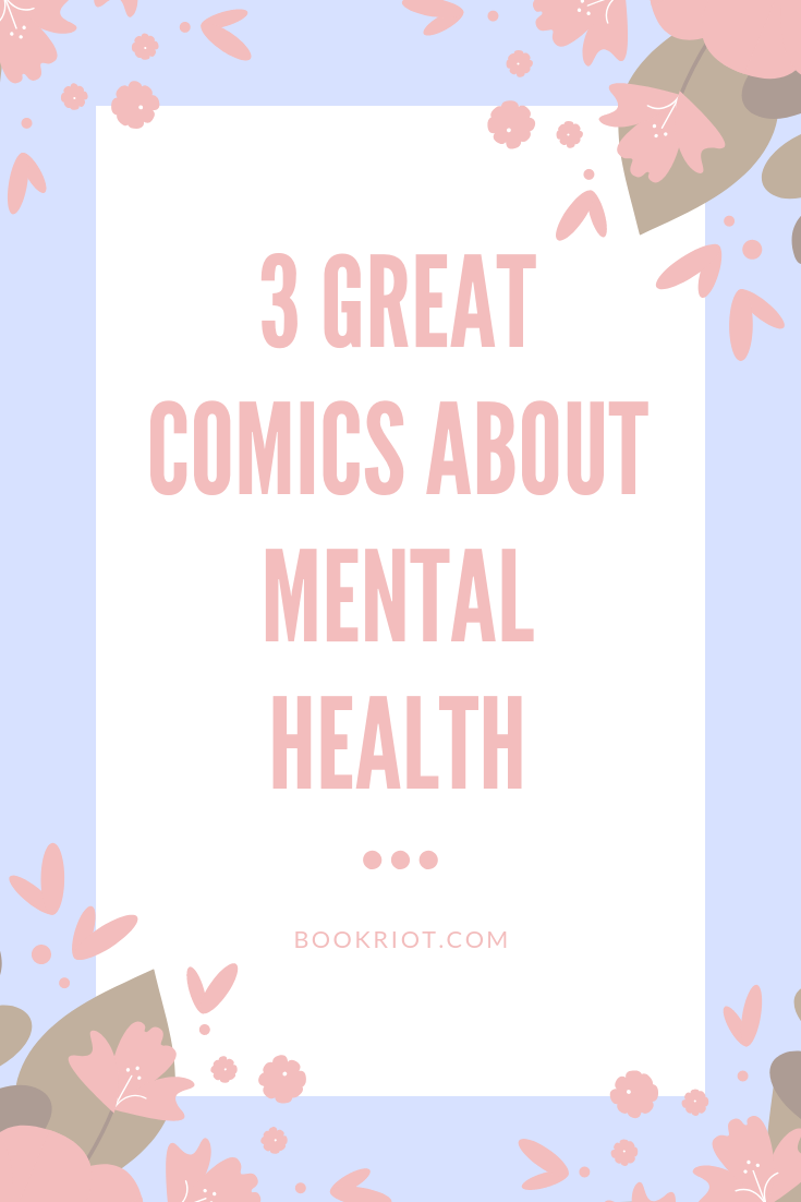 Enjoy these 3 great comics about mental health during Mental Health Awareness Month and beyond. book lists | comics | comics about mental health | mental health comics