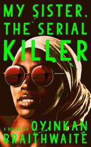 My Sister, The Serial Killer by Oyinkan Braithwaite book cover