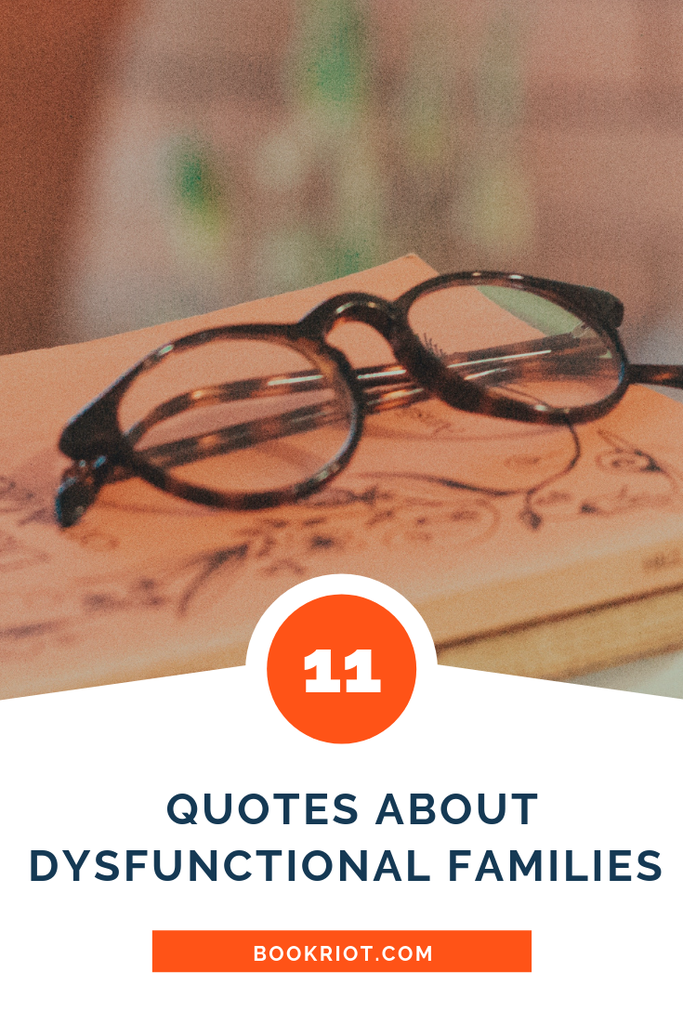 Connect with or better understand yourself and others with these 11 quotes about dysfunctional families. lists | quote lists | quotes | quotes about families | quotes about divorce