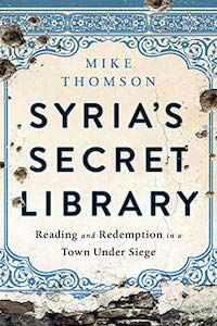 Syria's Secret Library: Reading and Redemption in a Town Under Siege by Mike Thomson book cover