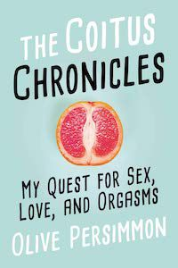 The Coitus Chronicles: My Quest for Sex, Love, and Orgasms by Olive Persimmon book cover