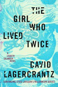 The Girl Who Lived Twice by David Lagercrantz book cover