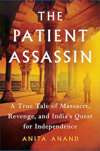 The Patient Assassin: A True Tale of Massacre, Revenge, and India's Quest for Independence by Anita Anand book cover