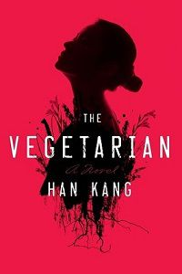 The Vegetarian by Han Kang, translated by Deborah Smith