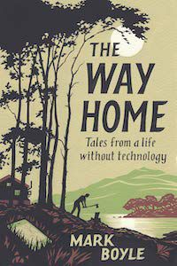 The Way Home: Tales from a Life without Technology by Mark Boyle book cover - books to read this summer