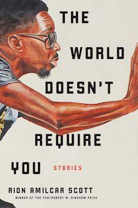 The World Doesn't Require You: Stories by Rion Amilcar Scott book cover - best books to read this summer