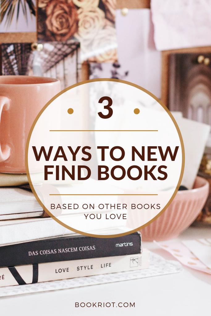Quer encontrar novos livros? Aqui estão três maneiras de encontrar novos livros baseados em livros que já adora. book recommendations | find new books | how to find books based on books you already like
