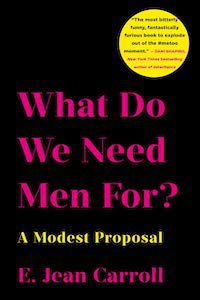 What Do We Need Men For?: A Modest Proposal by E. Jean Carroll book cover