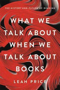 What We Talk About When We Talk About Books: The History and Future of Reading by Leah Price book cover