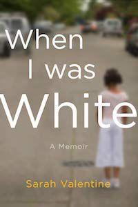When I Was White: A Memoir by Sarah Valentine book cover