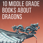 10 Middle Grade Books About Dragons