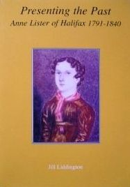 Presenting the Past : Anne Lister of Halifax 1791-1840 by Jill Liddington