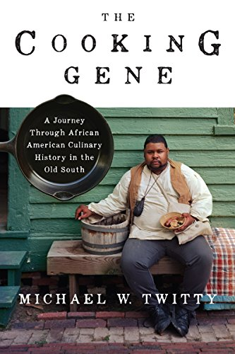 The Cooking Gene- A Journey Through African American Culinary History in the Old South by Michael W. Twitty