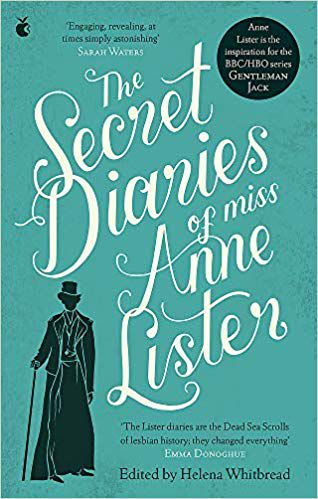 The Secret Diaries of Miss Anne Lister by Anne Lister and Helena Whitbread