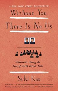 Without You, There Is No Us- Undercover Among the Sons of North Korea's Elite by Suki Kim