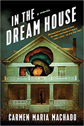 carmen maria machado in the dream house book cover horror memoir