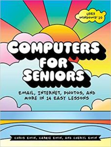 Computers for Seniors by Chris Ewin, Carrie Ewin, and Cheryl Ewin