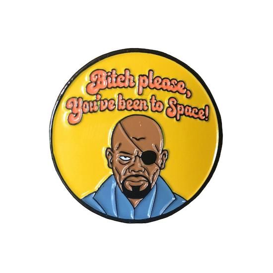 "Nick Fury ""bitch please, you've been to space!"" quote pin"