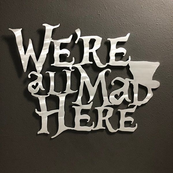 were_all_mad_here_metal_artwork