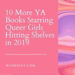 10 More YA Books Starring Queer Girls Hitting Shelves in 2019