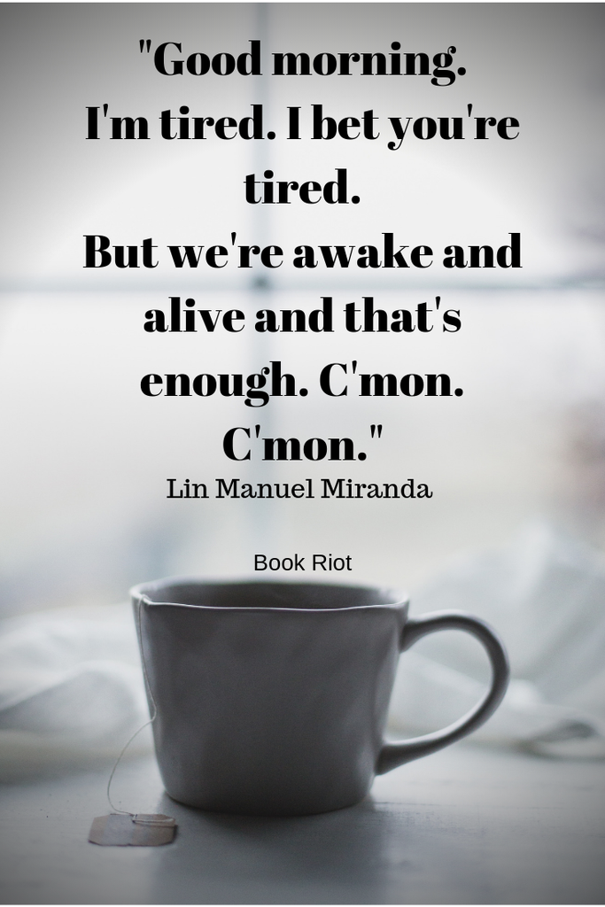 51 Bookish Good Morning Quotes That Will Get You Out Of Bed