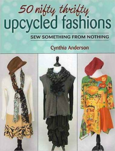 50 Nifty Thrifty Upcycled Fashions by Cynthia Anderson