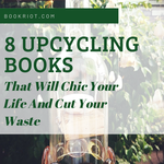 8 Upcycling Books That Will Chic Your Life And Cut Your Waste from Book Riot | Upcycling Projects | Upcycling DIY | Zero Waste | Upcycling Books | #upcycle #diy #reuse #zerowastetips
