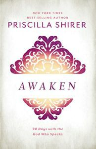 Awaken: 90 Days with the God Who Speaks by Priscilla Shirer