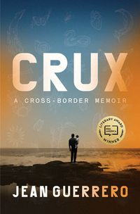 Crux: A Cross Border Memoir by Jean Guererro