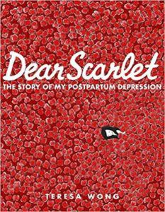 Dear Scarlet- The Story of My Postpartum Depression by Teresa Wong