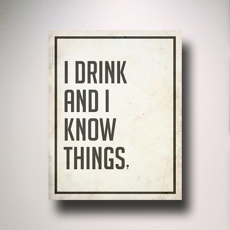 Game of Thrones quote - I Drink & I Know Things