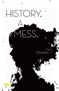 History. A Mess. by Sigrún Pálsdóttir cover. Summer 2019 Reads by Women in Translation