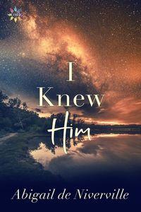 I Knew Him by Abigail de Niverville