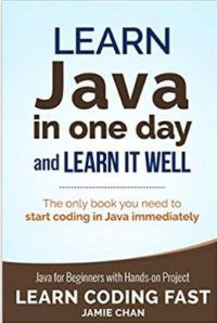 Learn JAVA in One Day and Learn It Well by Jaimie Chan