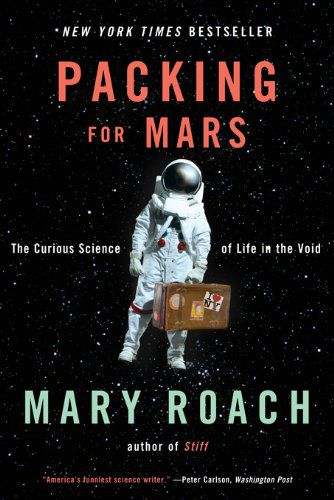 Packing for Mars- The Curious Science of Life in the Void by Mary Roach