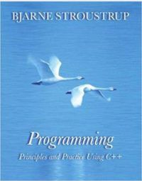 Programming Principles and Practices Using C++ by Bjarne Stroustrup